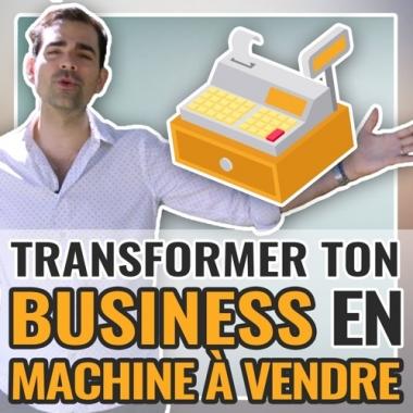 Transforme ton business en machine à vendre