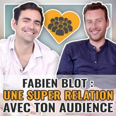 Fabien Blot : Comment avoir une super relation avec ton audience